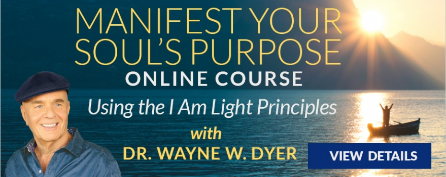 "Wayne Dyer's ""Manifesting Your Soul's Purpose"""