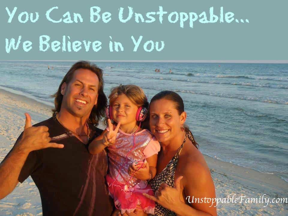 you can be unstoppable...we believe in you